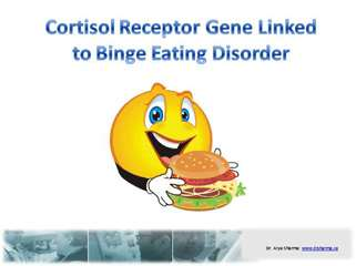 Cortisol Receptor Gene Linked to Binge Eating Disorder