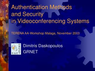 Authentication Methods  and Security  in Videoconferencing Systems TERENA AA-Workshop Malaga, November 2003