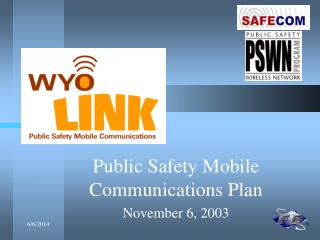 Public Safety Mobile Communications Plan November 6, 2003