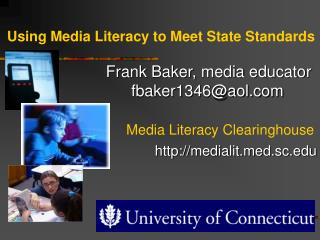 Using Media Literacy to Meet State Standards Frank Baker, media educator      				fbaker1346@aol.com Media Literacy Clea