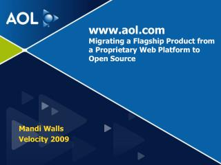 www.aol.com Migrating a Flagship Product from a Proprietary Web Platform to Open Source