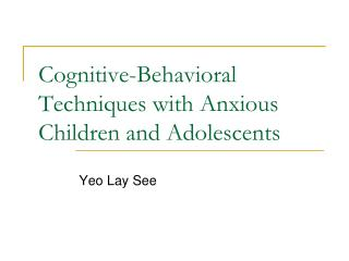 Cognitive-Behavioral Techniques with Anxious Children and Adolescents