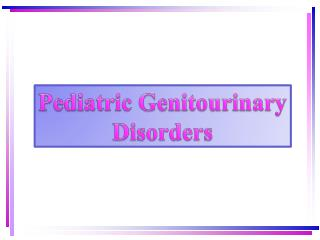 Pediatric Genitourinary Disorders