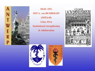 DGIS -ITG IMT A. von HUMBOLDT (IMTAvH) Lima, Peru Institutional strengthening  & collaboration