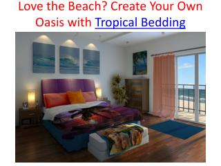 Love the Beach? Create Your Own Oasis with Tropical Bedding