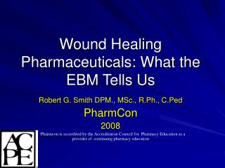 Wound Healing Pharmaceuticals: What the EBM Tells Us