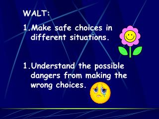 WALT: Make safe choices in different situations. Understand the possible dangers from making the wrong choices.