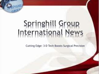 Springhill Group International News: Cutting Edge: 3-D Tech