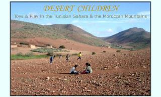 DESERT  CHILDREN Toys & Play in the Tunisian Sahara & the Moroccan Mountains