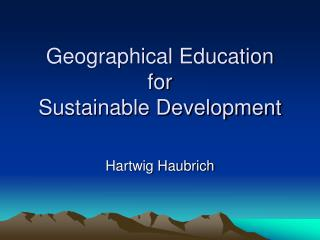 Geographical Education for  Sustainable Development