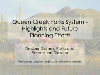 Queen Creek Parks System - Highlights and Future  Planning Efforts