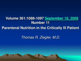 Volume 361:1088-1097 September 10, 2009 Number 11 Parenteral Nutrition in the Critically Ill Patient Thomas R. Ziegler,