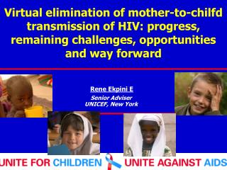 Virtual elimination of mother-to-chilfd transmission of HIV: progress, remaining challenges, opportunities and way forwa