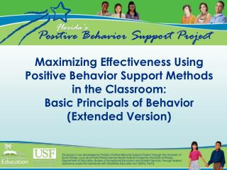 Maximizing Effectiveness Using Positive Behavior Support Methods in the Classroom: Basic Principals of Behavior (Extende