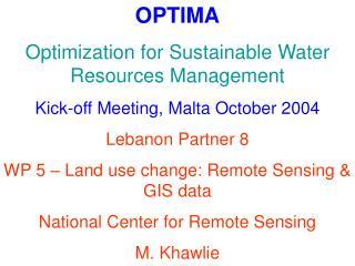 OPTIMA Optimization for Sustainable Water Resources Management Kick-off Meeting, Malta October 2004 Lebanon Partner 8