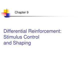 Differential Reinforcement:  Stimulus Control  and Shaping
