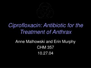 Ciprofloxacin: Antibiotic for the Treatment of Anthrax