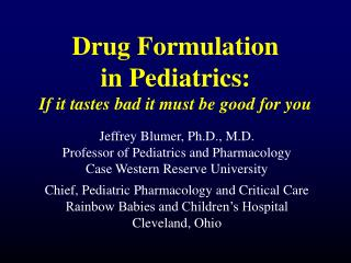 Drug Formulation in Pediatrics: If it tastes bad it must be good for you