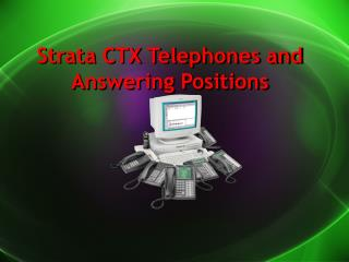 Strata CTX Telephones and  Answering Positions