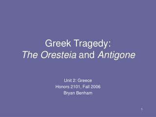 Greek Tragedy: The Oresteia  and  Antigone