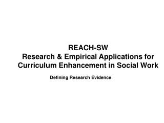 REACH-SW Research & Empirical Applications for Curriculum Enhancement in Social Work