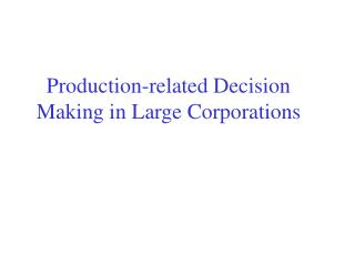 Production-related Decision Making in Large Corporations