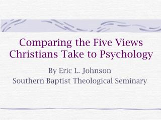 Comparing the Five Views Christians Take to Psychology