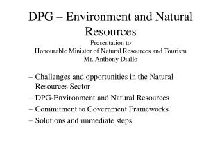 DPG – Environment and Natural Resources  Presentation to  Honourable Minister of Natural Resources and Tourism Mr. Antho