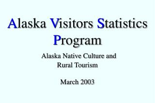 A laska  V isitors  S tatistics  P rogram Alaska Native Culture and  Rural Tourism March 2003