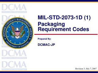 MIL-STD-2073-1D (1) Packaging Requirement Codes Prepared By: DCMAC-JP