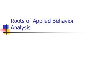 Roots of Applied Behavior Analysis