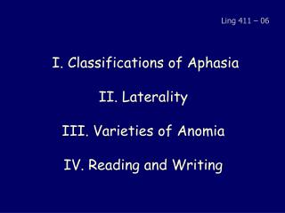 I. Classifications of Aphasia II. Laterality III. Varieties of Anomia IV. Reading and Writing