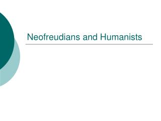 Neofreudians and Humanists