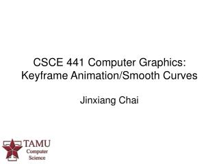 CSCE 441 Computer Graphics:  Keyframe Animation/Smooth Curves