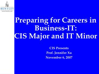 Preparing for Careers in  Business-IT:  CIS Major and IT Minor