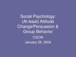 Social Psychology: (At least) Attitude Change/Persuasion &  Group Behavior