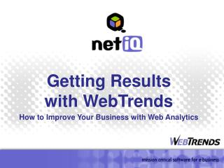 Getting Results with WebTrends How to Improve Your Business with Web Analytics