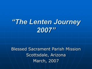 """The Lenten Journey 2007"""