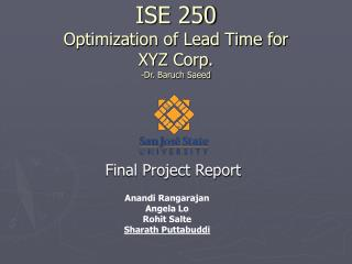 ISE 250 Optimization of Lead Time for  XYZ Corp. -Dr. Baruch Saeed