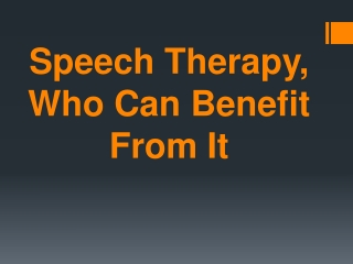Speech Therapy, Who Can Benefit From It