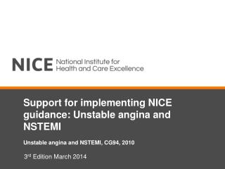 Support for implementing NICE guidance: Unstable angina and NSTEMI Unstable angina and NSTEMI, CG94, 2010