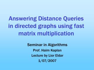 Answering Distance Queries in directed graphs using fast matrix multiplication