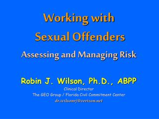 Working with   Sexual Offenders Assessing and Managing Risk