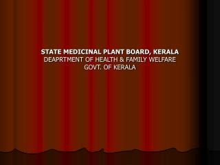 STATE MEDICINAL PLANT BOARD, KERALA DEAPRTMENT OF HEALTH & FAMILY WELFARE GOVT. OF KERALA