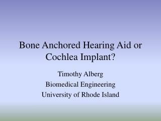 Bone Anchored Hearing Aid or Cochlea Implant?