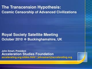The Transcension Hypothesis: Cosmic Censorship of Advanced Civilizations Royal Society Satellite Meeting October 2010  ?