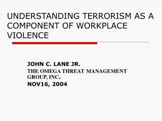 UNDERSTANDING TERRORISM AS A COMPONENT OF WORKPLACE VIOLENCE