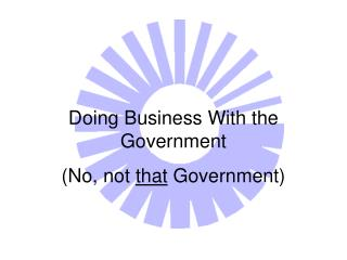 Doing Business With the Government  (No, not  that  Government)