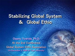Stabilizing Global System &  Global Ethic