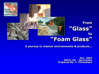 """From """"Glass"""" to """"Foam Glass"""""""